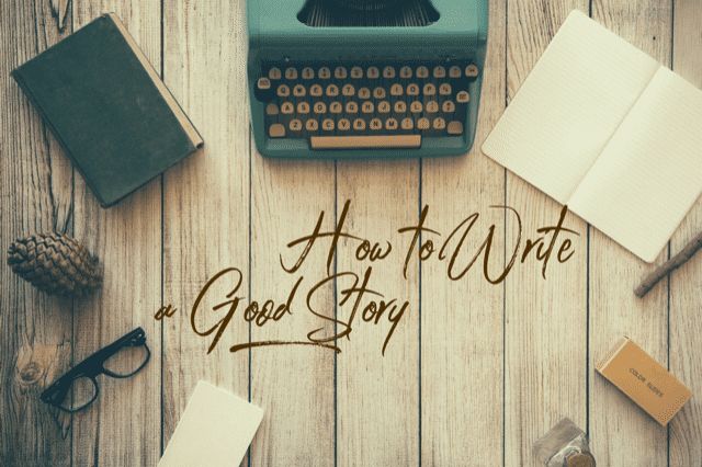 How to Write a Good Story